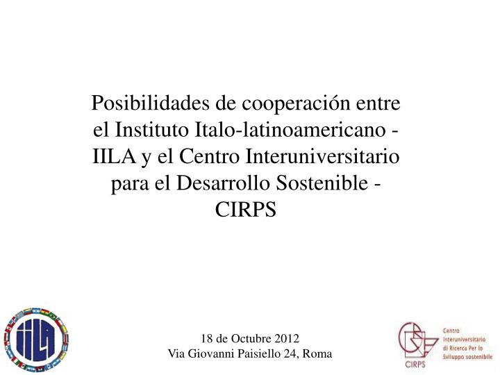 Posibilidades de cooperación entre el Instituto Italo-latinoamericano -IILA y el Centro Interuniversitario para el Desarrollo Sostenible - CIRPS