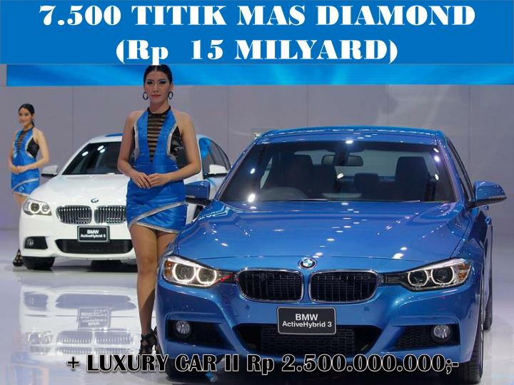 7.500 TITIK MAS DIAMOND  (Rp  15 MILYARD)