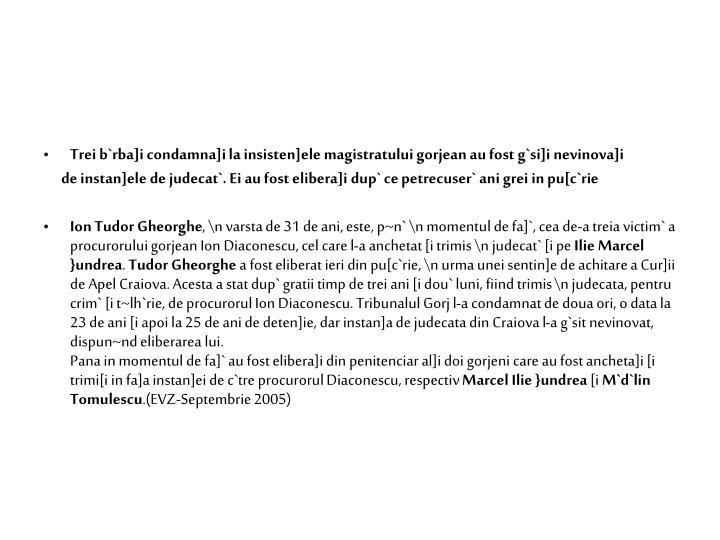 Trei b`rba]i condamna]i la insisten]ele magistratului gorjean au fost g`si]i nevinova]i