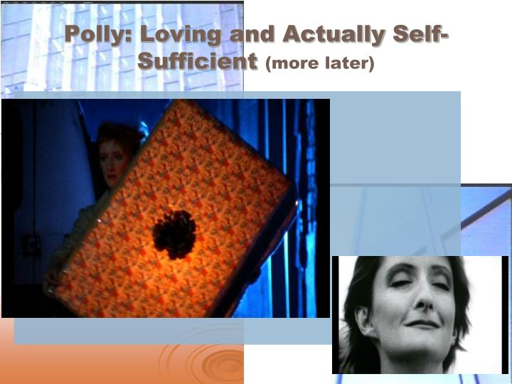 Polly: Loving and Actually Self-Sufficient