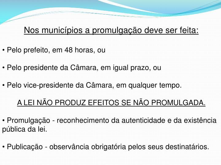 Nos municípios a promulgação deve ser feita:
