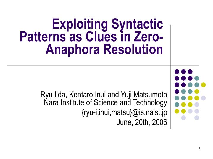 Exploiting syntactic patterns as clues in zero anaphora resolution