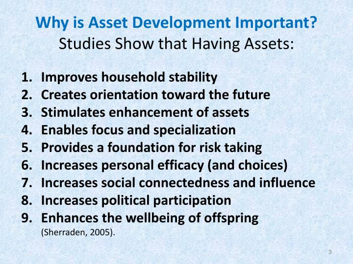 Why is asset development important studies show that having assets
