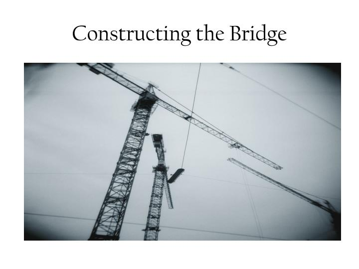 Constructing the Bridge