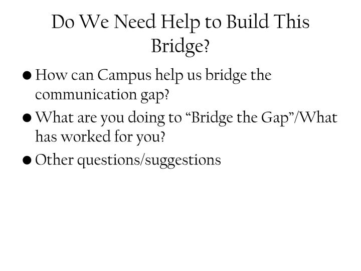 Do We Need Help to Build This Bridge?