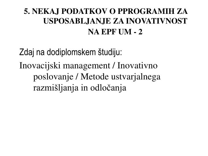 5. NEKAJ PODATKOV O PPROGRAMIH ZA USPOSABLJANJE ZA INOVATIVNOST NA EPF UM - 2