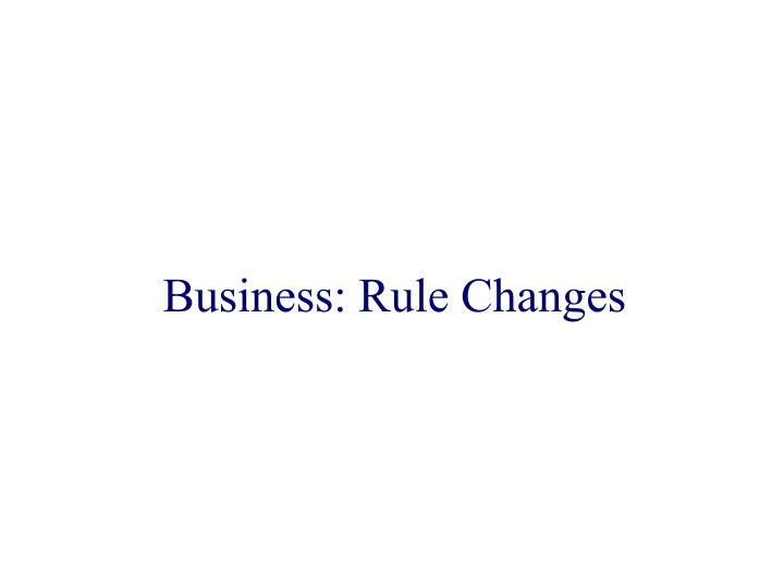 Business: Rule Changes