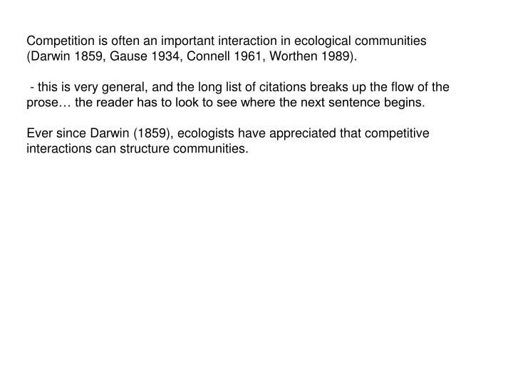 Competition is often an important interaction in ecological communities (Darwin 1859, Gause 1934, Connell 1961, Worthen 1989).