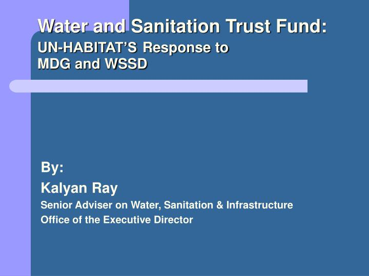 By kalyan ray senior adviser on water sanitation infrastructure office of the executive director