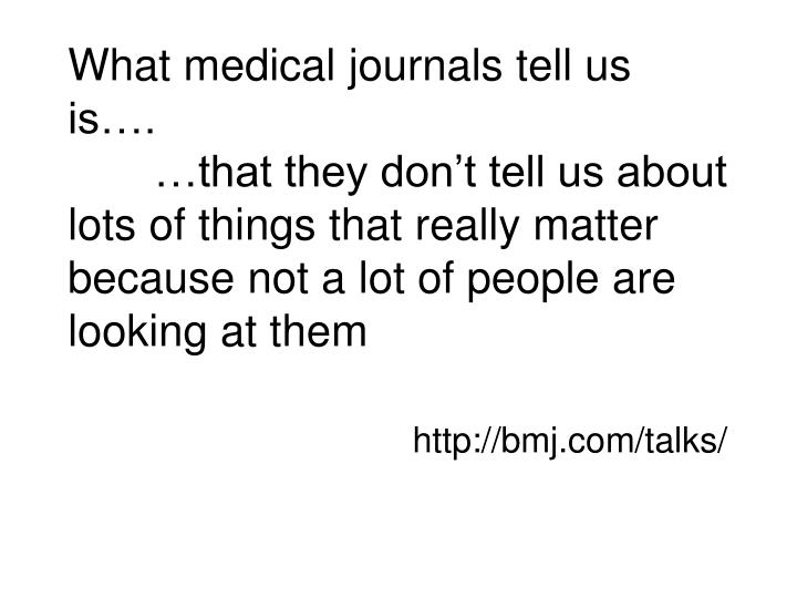 What medical journals tell us   is….