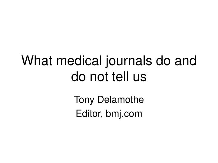 What medical journals do and do not tell us