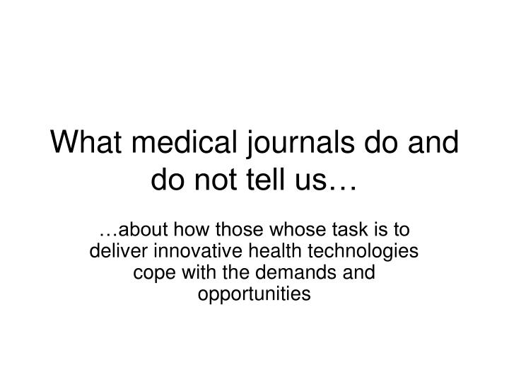What medical journals do and do not tell us…
