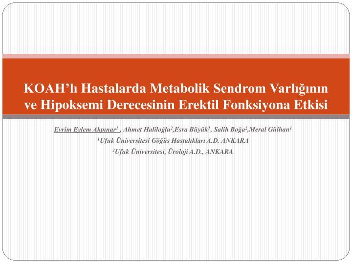 koah l hastalarda metabolik sendrom varl n n ve hipoksemi derecesinin erektil fonksiyona etkisi