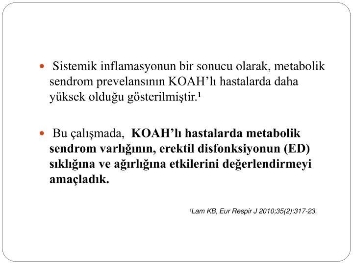 Sistemik inflamasyonun bir sonucu olarak, metabolik sendrom prevelansının KOAH'lı hastalarda daha yüksek olduğu gösterilmiştir.