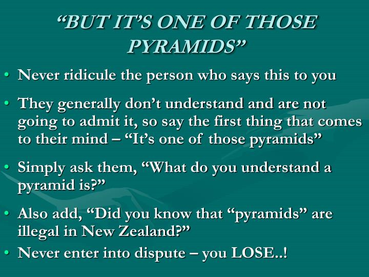 """BUT IT'S ONE OF THOSE PYRAMIDS"""