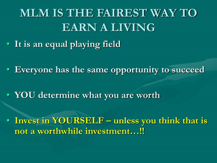 MLM IS THE FAIREST WAY TO EARN A LIVING