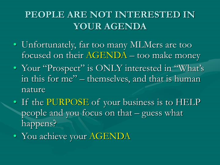 PEOPLE ARE NOT INTERESTED IN YOUR AGENDA