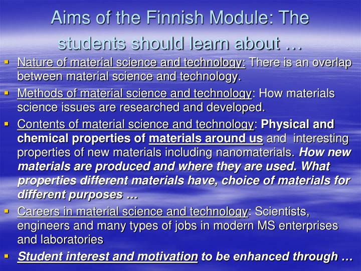 Aims of the Finnish Module: The students should learn about …
