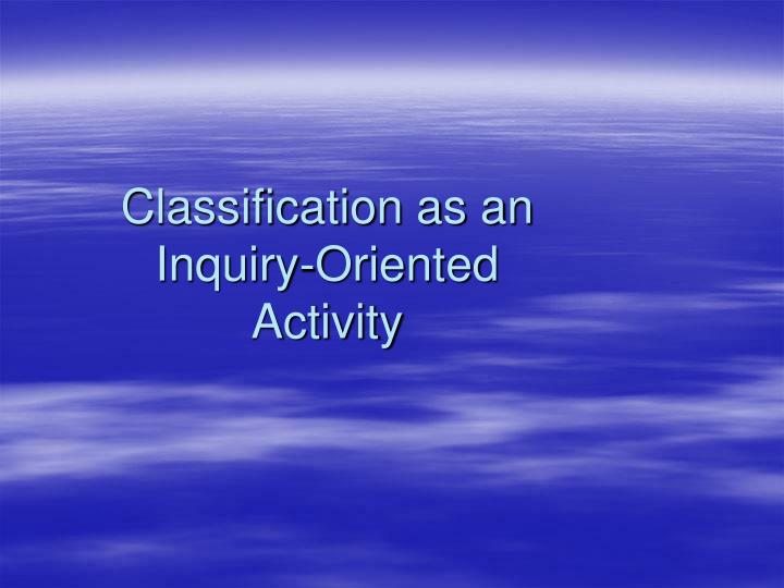 Classification as an Inquiry-Oriented Activity