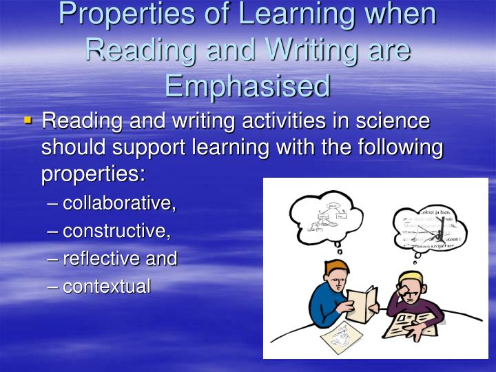 Properties of Learning when Reading and Writing are Emphasised