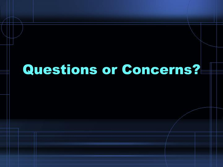 Questions or Concerns?