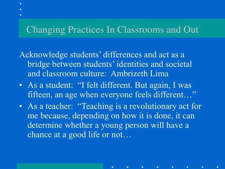 Changing Practices In Classrooms and Out