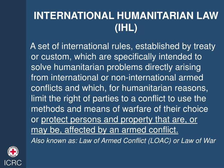 INTERNATIONAL HUMANITARIAN LAW (IHL)