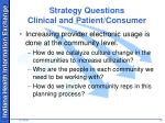 strategy questions clinical and patient consumer