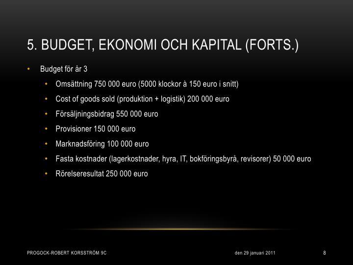5. Budget, ekonomi och kapital (forts.)