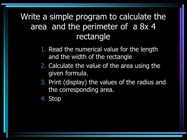 Write a simple program to calculate the area  and the perimeter of  a 8x 4 rectangle