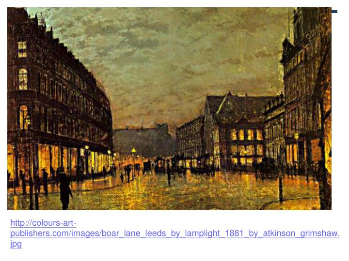 http://colours-art-publishers.com/images/boar_lane_leeds_by_lamplight_1881_by_atkinson_grimshaw.jpg