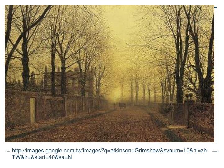 http://images.google.com.tw/images?q=atkinson+Grimshaw&svnum=10&hl=zh-TW&lr=&start=40&sa=N