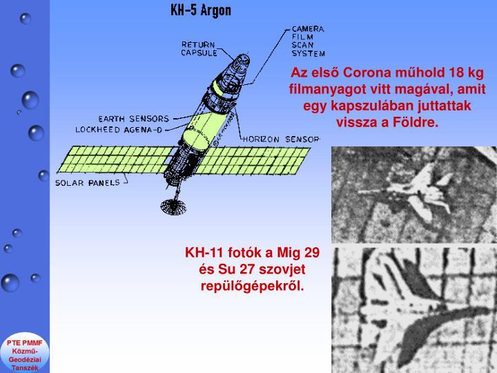 Az els Corona mhold 18 kg filmanyagot vitt magval, amit egy kapszulban juttattak vissza a Fldre.