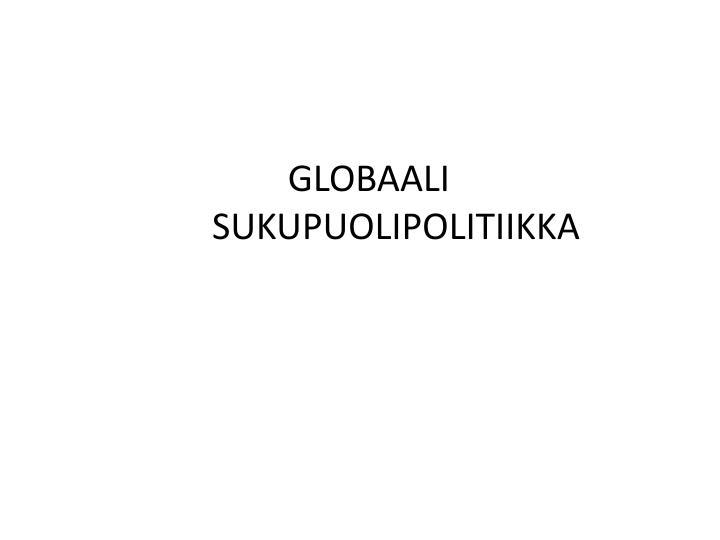 GLOBAALI SUKUPUOLIPOLITIIKKA