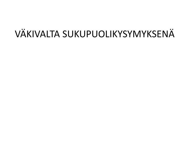 VÄKIVALTA SUKUPUOLIKYSYMYKSENÄ