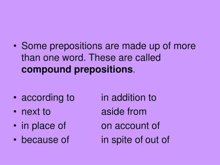 Some prepositions are made up of more than one word. These are called