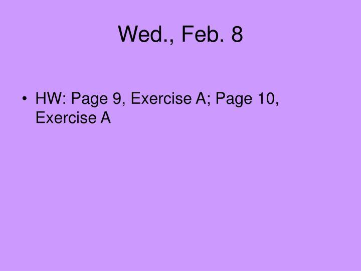Wed., Feb. 8