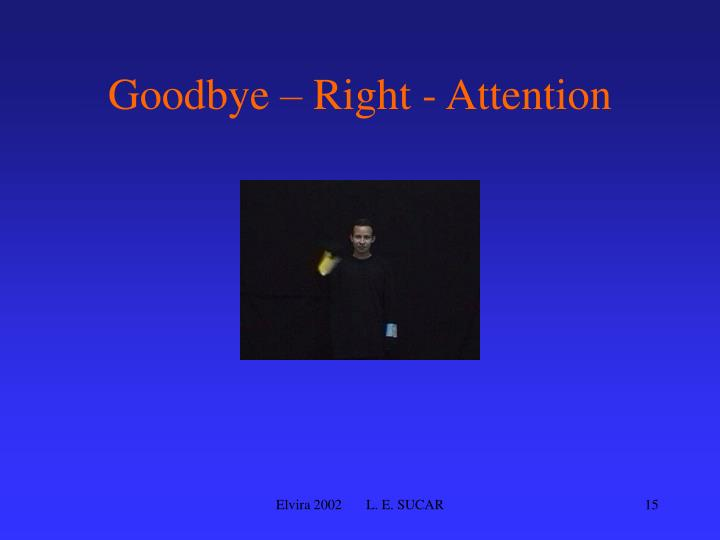 Goodbye – Right - Attention