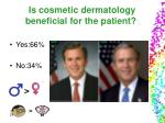 is cosmetic dermatology beneficial for the patient