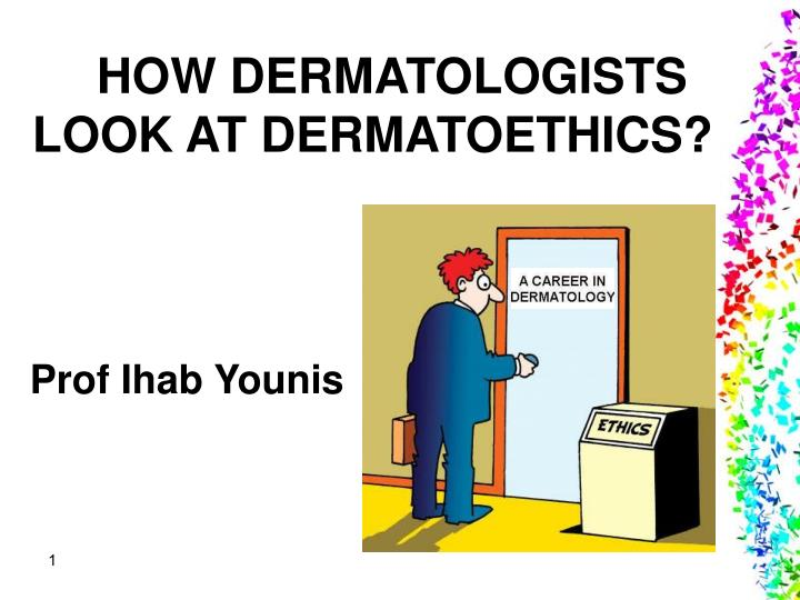 HOW DERMATOLOGISTS LOOK AT DERMATOETHICS?