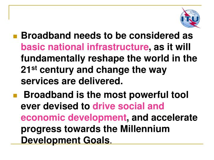 Broadband needs to be considered as