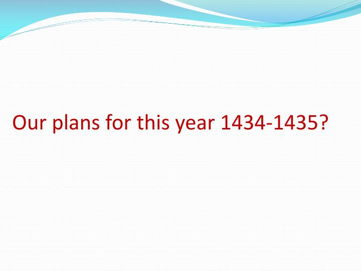 Our plans for this year 1434-1435?