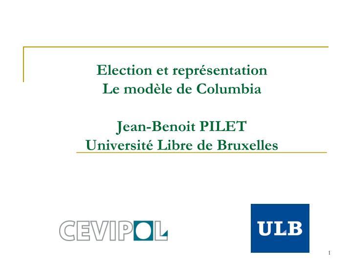 election et repr sentation le mod le de columbia jean benoit pilet universit libre de bruxelles