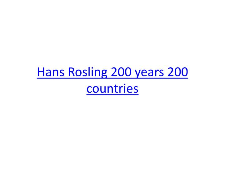 Hans Rosling 200 years 200 countries