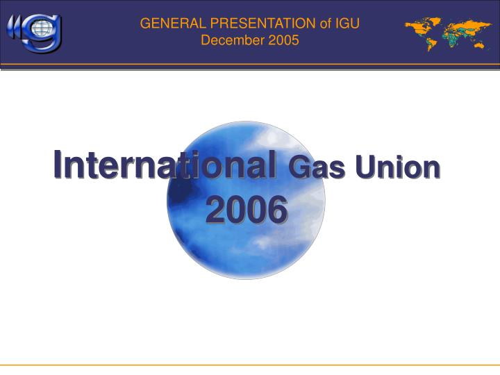 GENERAL PRESENTATION of IGU