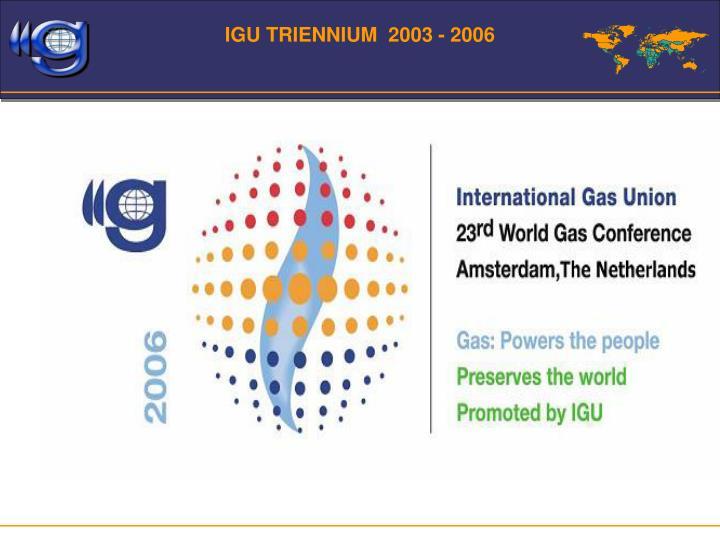 IGU TRIENNIUM  2003 - 2006