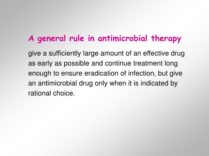 A general rule in antimicrobial therapy