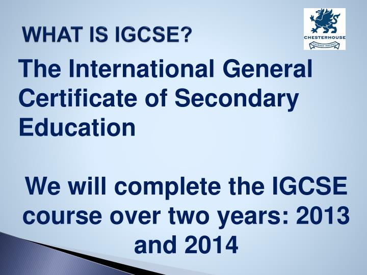 WHAT IS IGCSE?