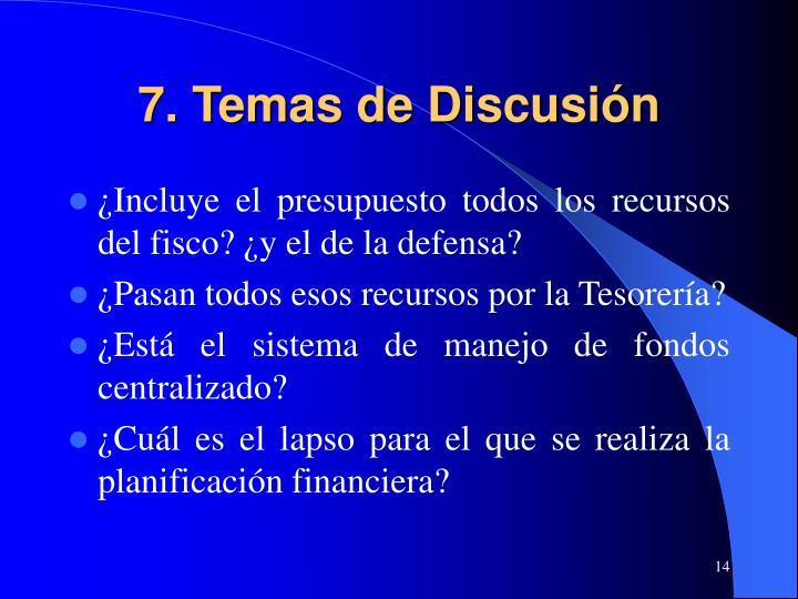 7. Temas de Discusión