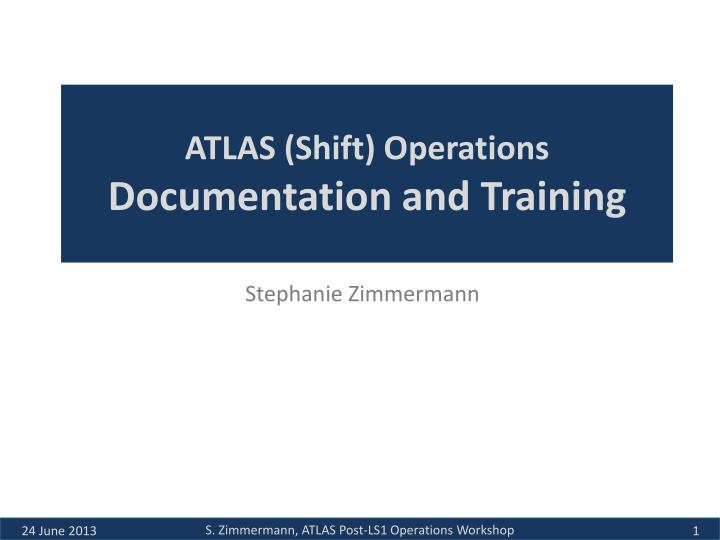 Atlas shift operations documentation and training